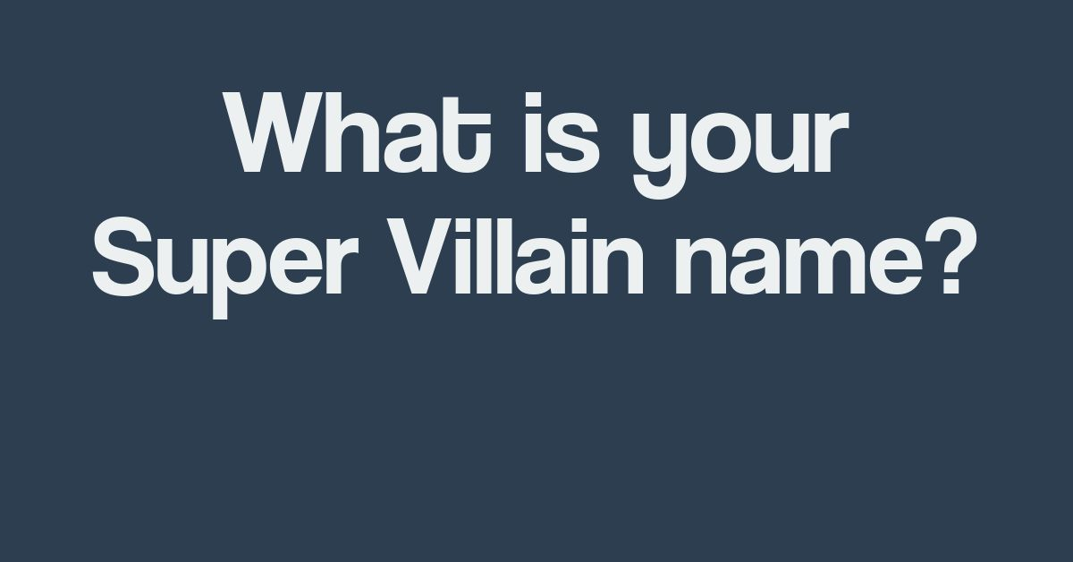 What is your Super Villain name?