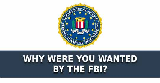 Why are you wanted by the FBI?